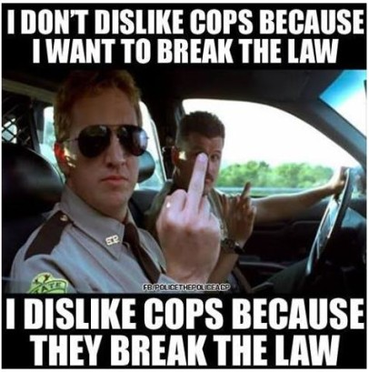 dislike cops because they break the law truth photo