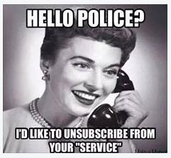 police unsubscribe funny or truth photo